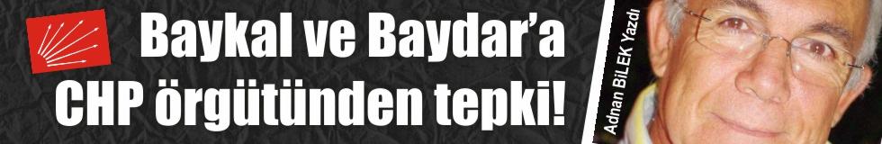 BAYKAL VE BAYDAR'A CHP ÖRGÜTÜNDEN TEPKİ….!