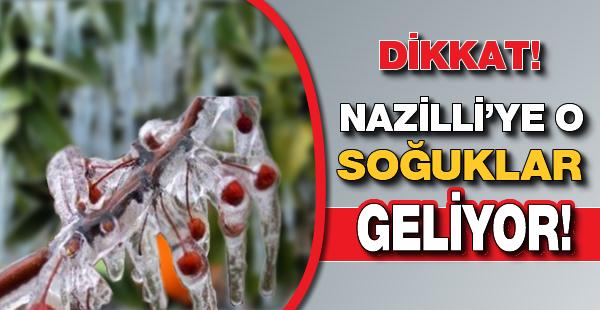 O soğuklar Nazilli'ye geliyor!