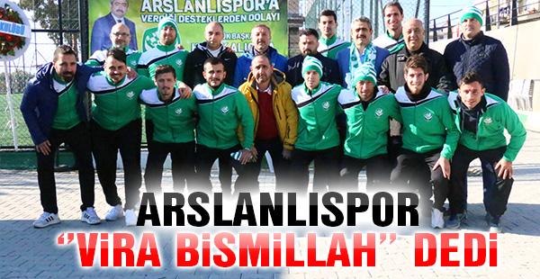 "Arslanlıspor ""Vira Bismillah"" dedi"