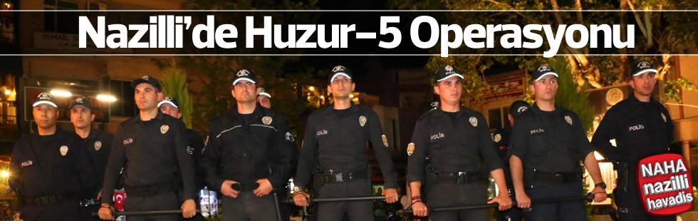 """Nazilli'de """"Huzur Türkiye-5"""" Operasyonu"""