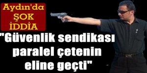 Aydın'da Güvenlik İş Sendikasında FETÖ İddiası