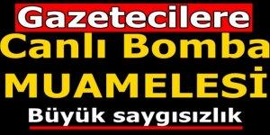 Gazetecilere Canlı Bomba Muamelesi