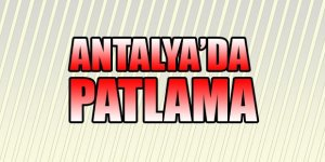 Antalya'da patlama: Yaralılar...