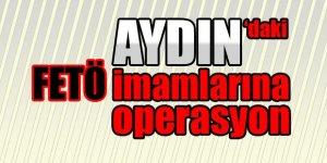 Aydın'daki FETÖ imamlarına operasyon