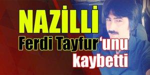 Nazilli Ferdi Tayfur'unu kaybetti
