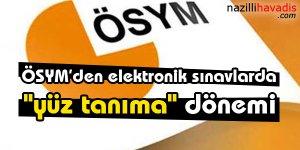 """ÖSYM'den elektronik sınavlarda """"yüz tanıma"""" dönemi"""