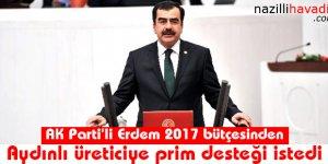 AK Parti'li Erdem 2017 bütçesinden Aydınlı üreticiye prim desteği istedi