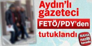 Aydınlı gazeteci FETÖ'den tutuklandı