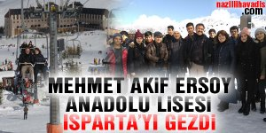 Mehmet Akif Ersoy Anadolu Lisesi Isparta'yı gezdi