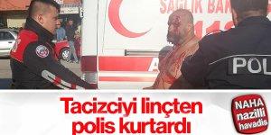 Tacizciyi linçten polis kurtardı