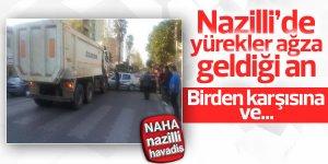 Nazilli'de ani gelen kaza korkuttu