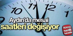 Aydın'da mesai saatleri değişiyor!