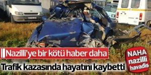 Nazillili genç feci kazada hayatını kaybetti