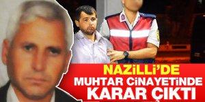 Nazilli'de muhtar cinayetinde karar çıktı!
