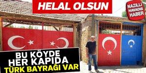 Bu köyde her kapıda Türk Bayrağı var, sebebi ise...