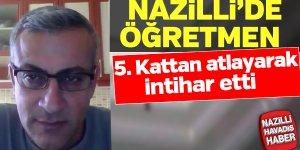 Nazilli'de, öğretmen 5. kattan ölüme atladı
