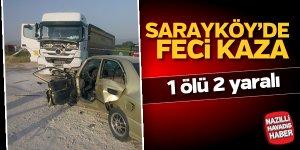 Sarayköy'de feci kaza; 1 ölü, 2 yaralı