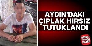 Aydın'daki çıplak hırsız tutuklandı