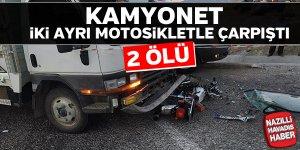 Kamyonet iki ayrı motosikletle çarpitı; 2 ölü